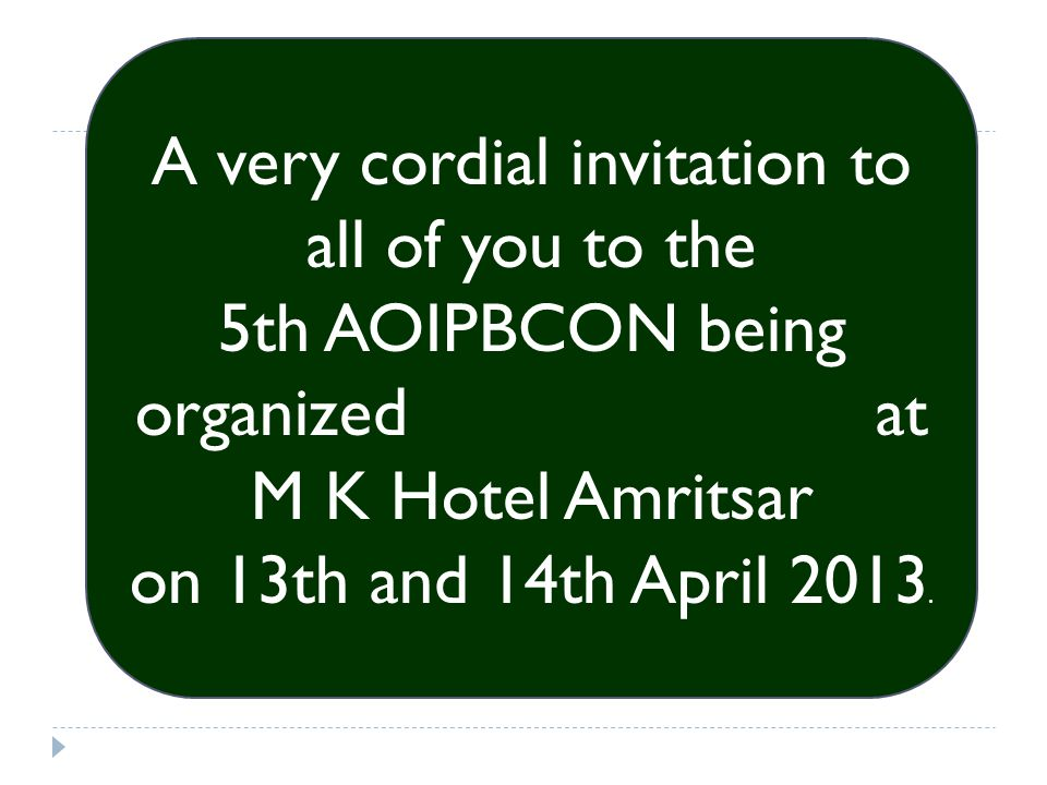 A very cordial invitation to all of you to the 5th AOIPBCON being organized at M K Hotel Amritsar on 13th and 14th April 2013.