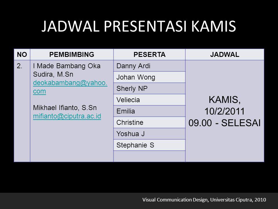Visual Communication Design, Universitas Ciputra, 2010 JADWAL PRESENTASI KAMIS NOPEMBIMBINGPESERTAJADWAL 2.I Made Bambang Oka Sudira, M.Sn deokabamban