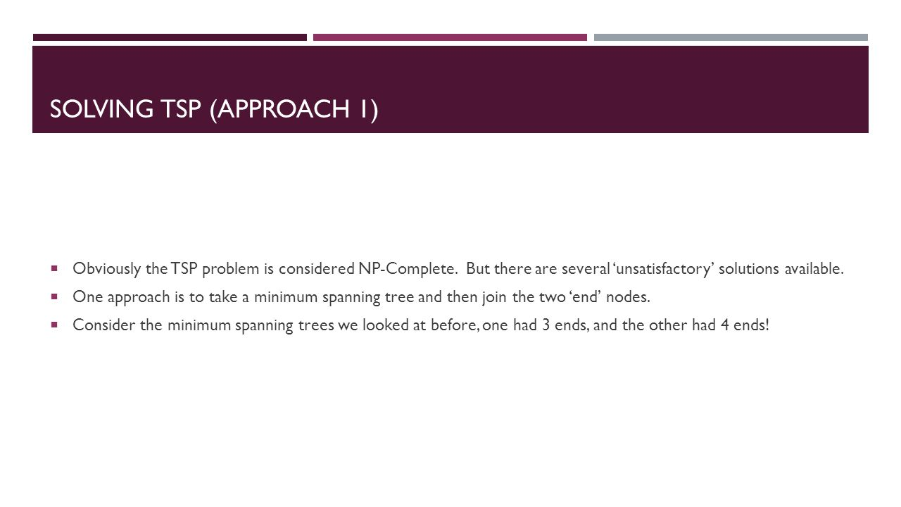 SOLVING TSP (APPROACH 1)  Obviously the TSP problem is considered NP-Complete.