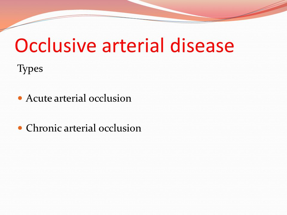 Occlusive arterial disease Types Acute arterial occlusion Chronic arterial occlusion