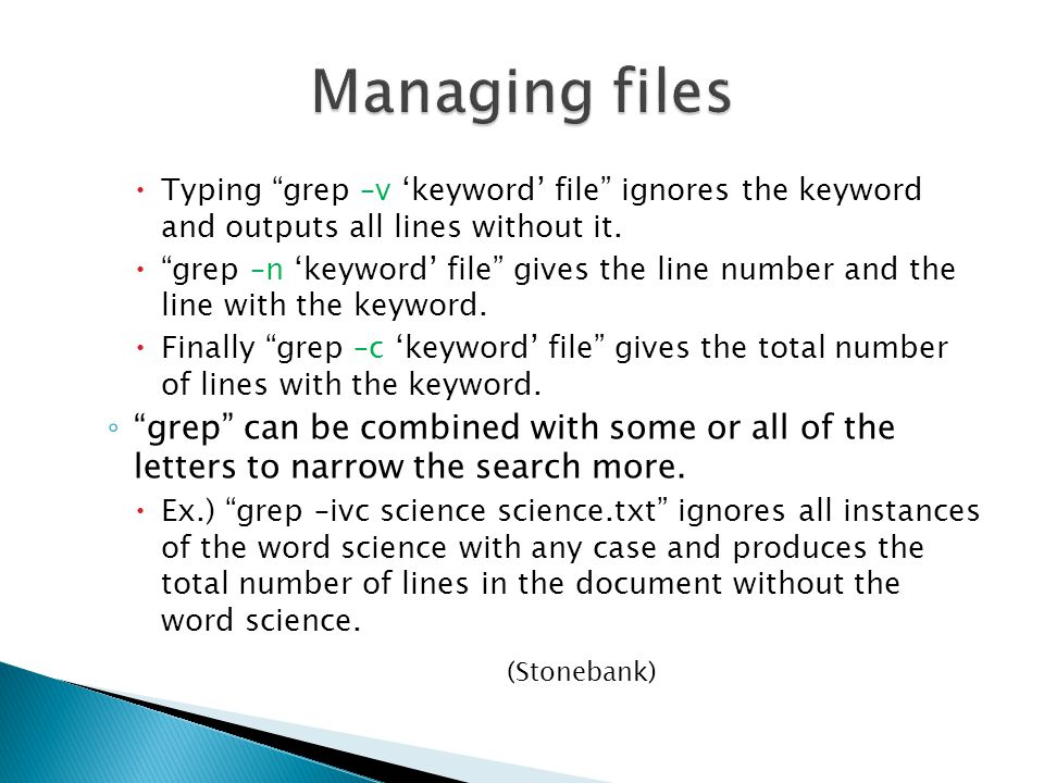  Typing grep –v 'keyword' file ignores the keyword and outputs all lines without it.