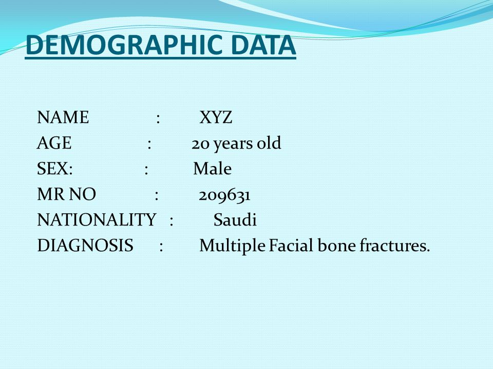 DEMOGRAPHIC DATA NAME : XYZ AGE : 20 years old SEX: : Male MR NO : 209631 NATIONALITY : Saudi DIAGNOSIS : Multiple Facial bone fractures.