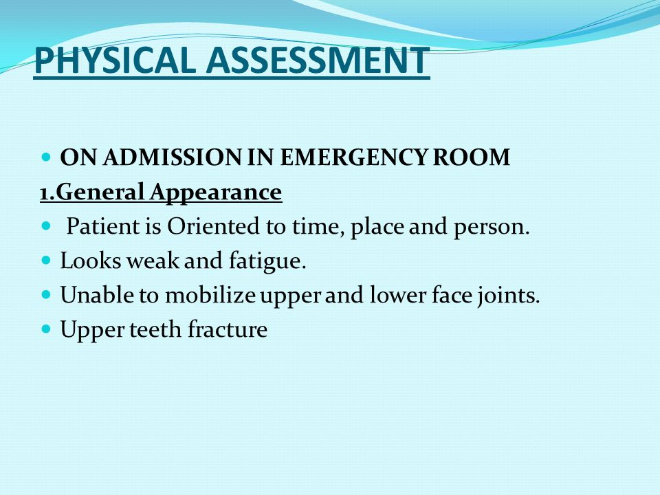 PHYSICAL ASSESSMENT ON ADMISSION IN EMERGENCY ROOM 1.General Appearance Patient is Oriented to time, place and person. Looks weak and fatigue. Unable