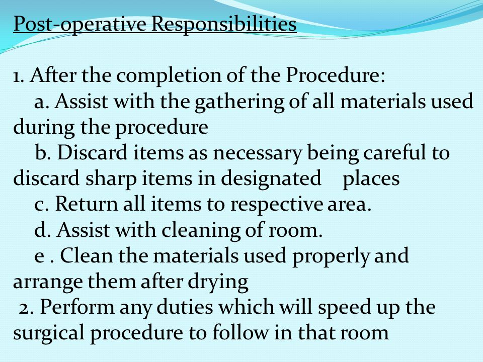 Post-operative Responsibilities 1. After the completion of the Procedure: a. Assist with the gathering of all materials used during the procedure b. D