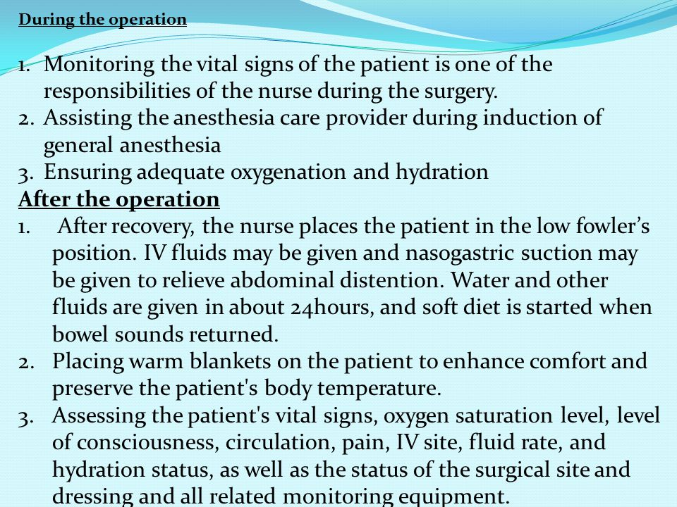 During the operation 1.Monitoring the vital signs of the patient is one of the responsibilities of the nurse during the surgery. 2.Assisting the anest