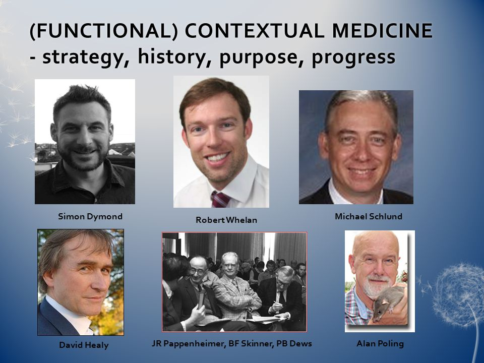 (FUNCTIONAL) CONTEXTUAL MEDICINE - strategy, history, purpose, progress Simon Dymond Robert Whelan Michael Schlund David Healy Alan PolingJR Pappenheimer, BF Skinner, PB Dews