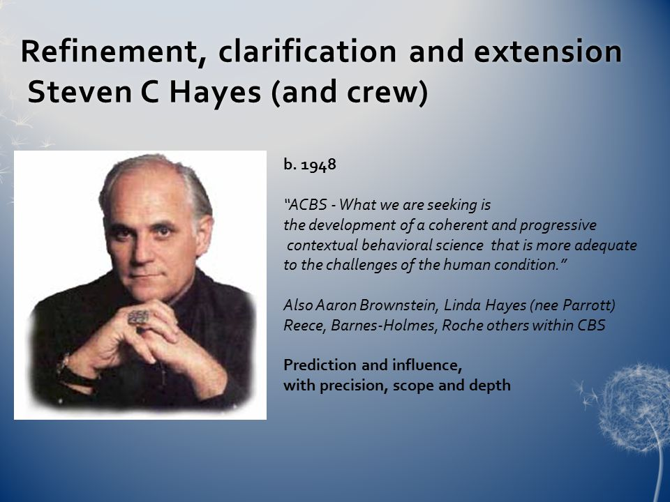 Refinement, clarification and extension Steven C Hayes (and crew) b.