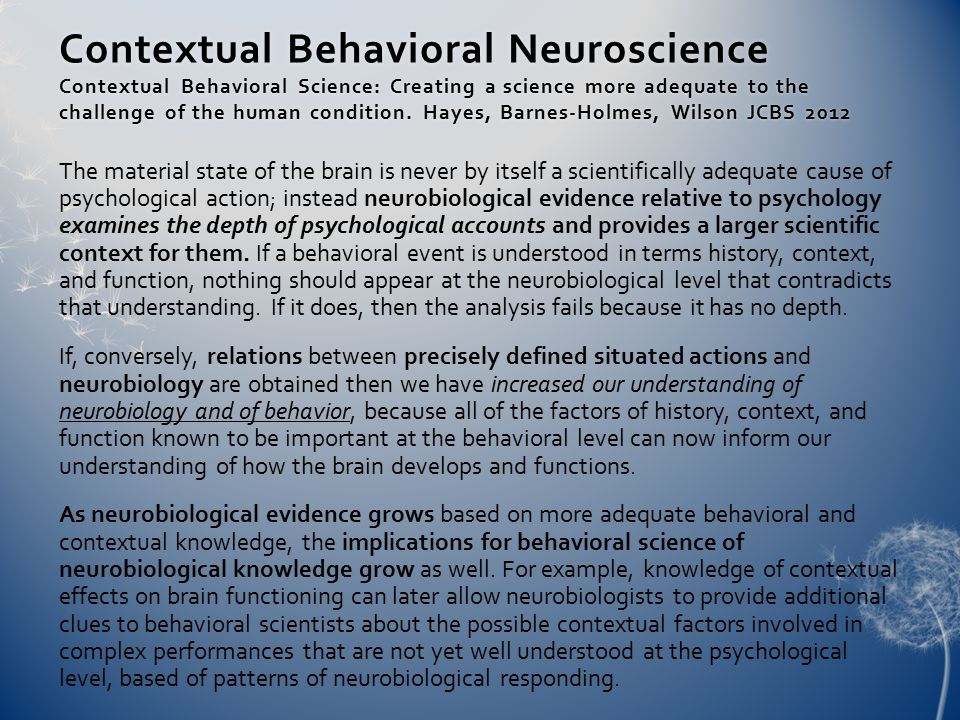 Contextual Behavioral Neuroscience Contextual Behavioral Science: Creating a science more adequate to the challenge of the human condition.