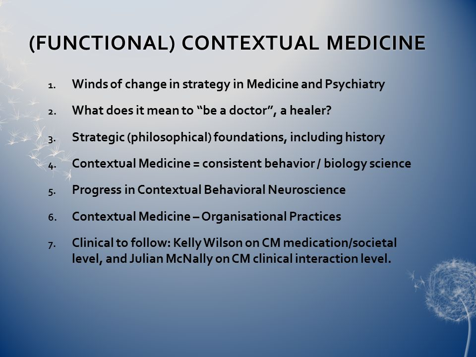 """(FUNCTIONAL) CONTEXTUAL MEDICINE(FUNCTIONAL) CONTEXTUAL MEDICINE 1. Winds of change in strategy in Medicine and Psychiatry 2. What does it mean to """"be"""