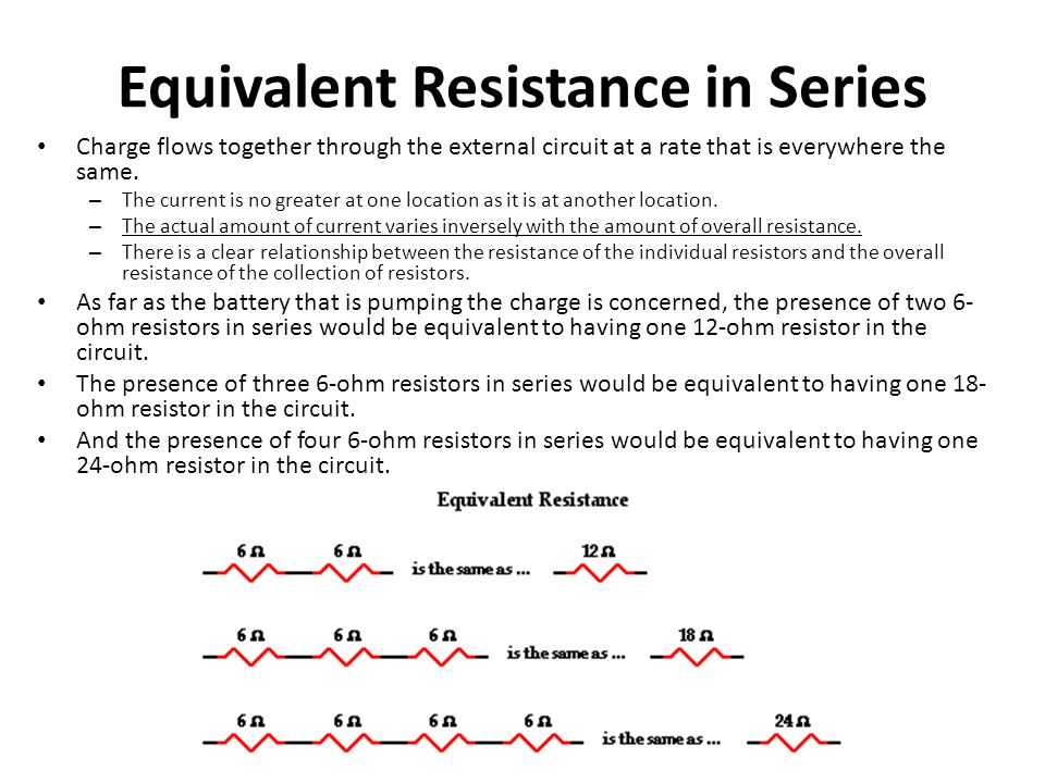 Equivalent Resistance in Series Charge flows together through the external circuit at a rate that is everywhere the same. – The current is no greater