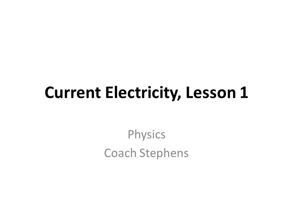 Current Electricity, Lesson 1 Physics Coach Stephens