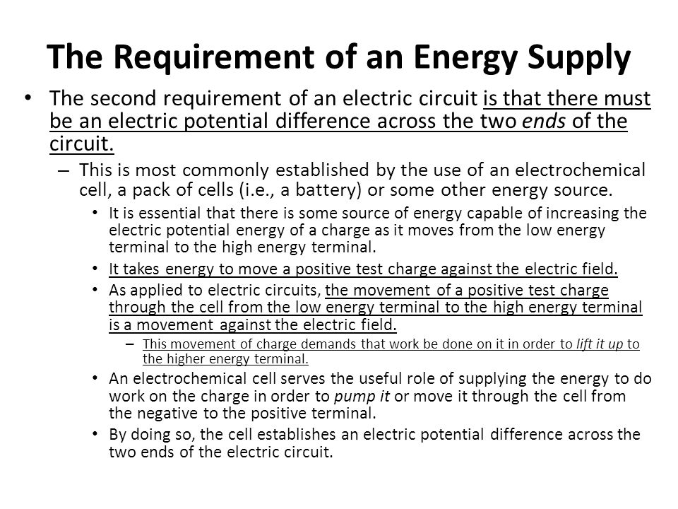 The Requirement of an Energy Supply The second requirement of an electric circuit is that there must be an electric potential difference across the tw