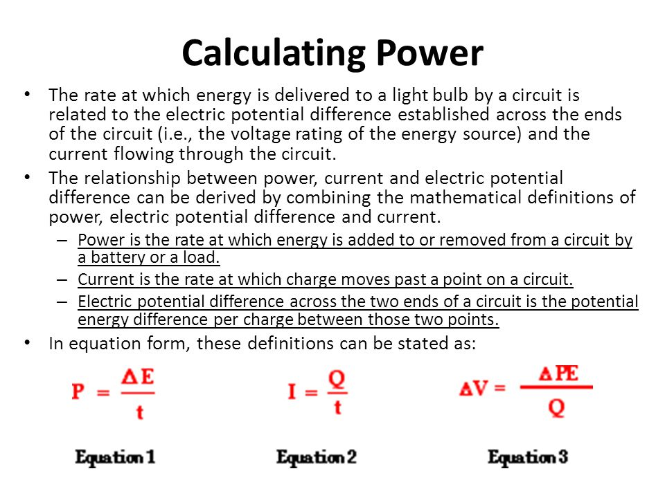 Calculating Power The rate at which energy is delivered to a light bulb by a circuit is related to the electric potential difference established acros