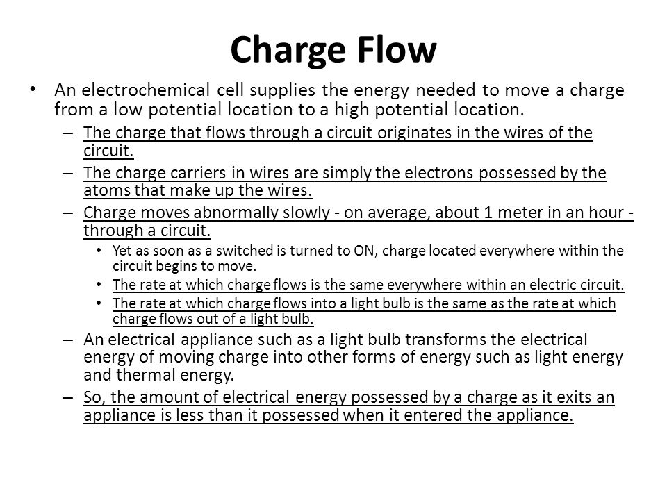 Charge Flow An electrochemical cell supplies the energy needed to move a charge from a low potential location to a high potential location. – The char