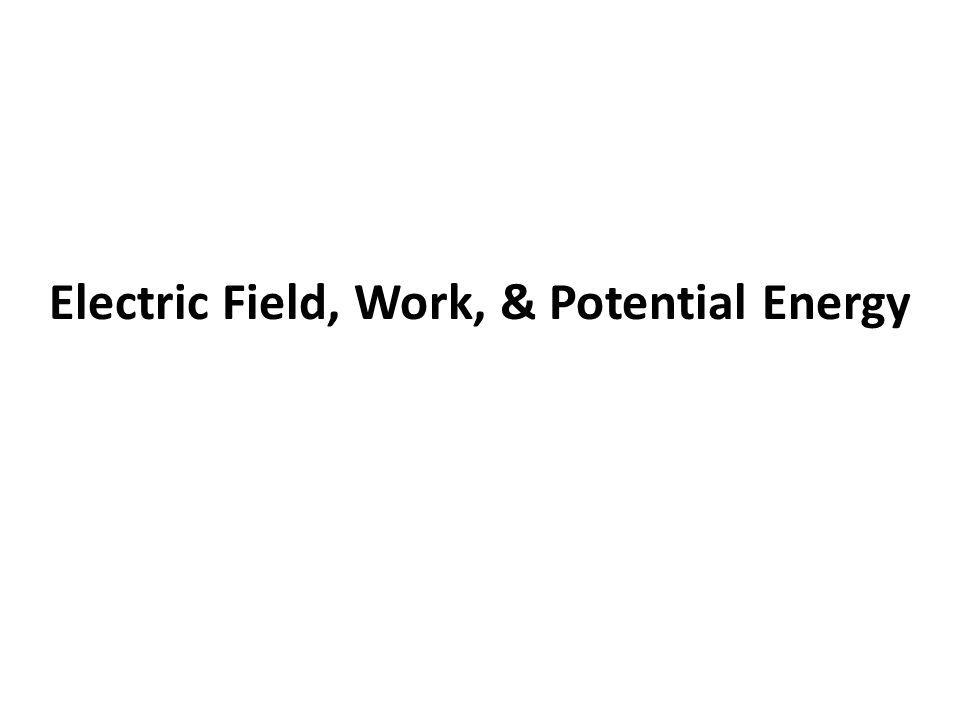 Electric Field, Work, & Potential Energy