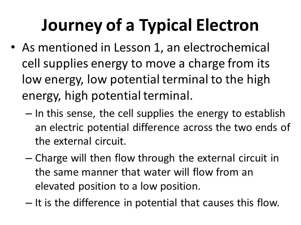 Journey of a Typical Electron As mentioned in Lesson 1, an electrochemical cell supplies energy to move a charge from its low energy, low potential te