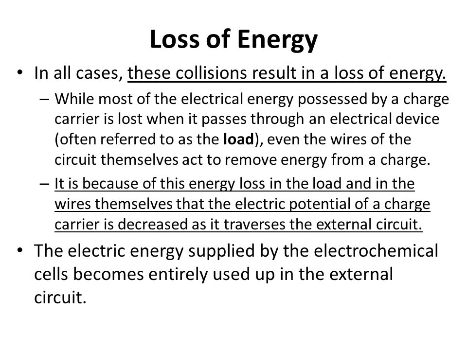 Loss of Energy In all cases, these collisions result in a loss of energy. – While most of the electrical energy possessed by a charge carrier is lost