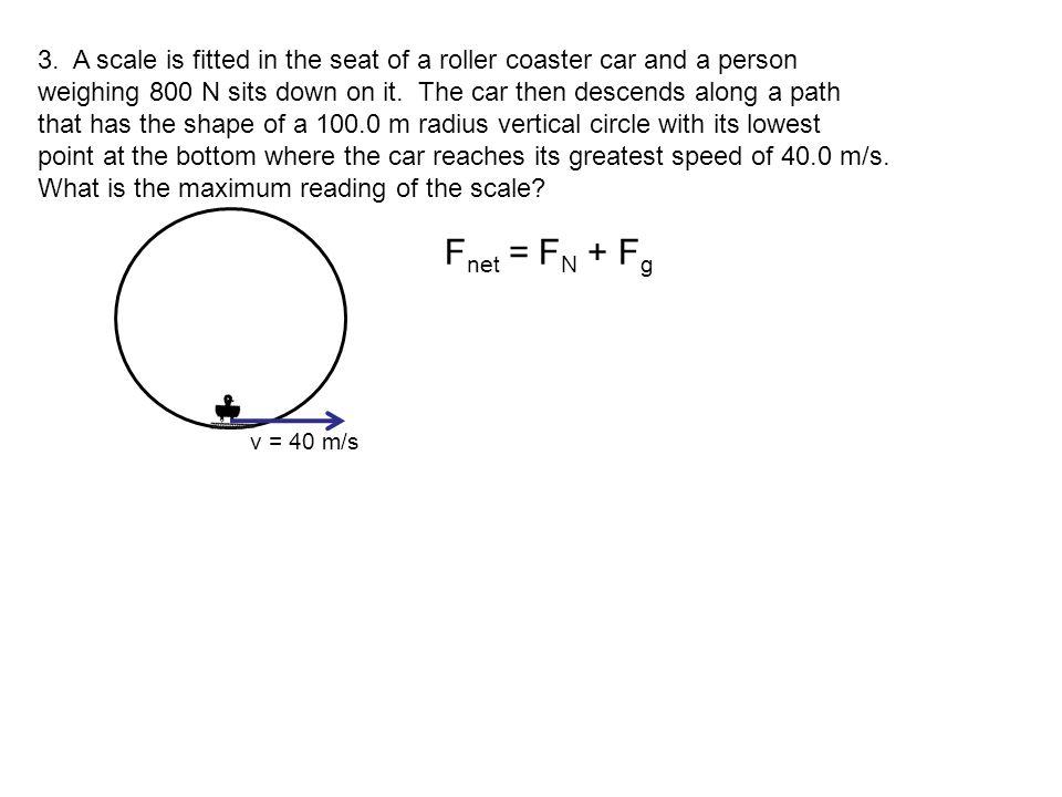 v = 40 m/s F net = F N – F g ma c = F N – 800N v = 40 m/s 3.