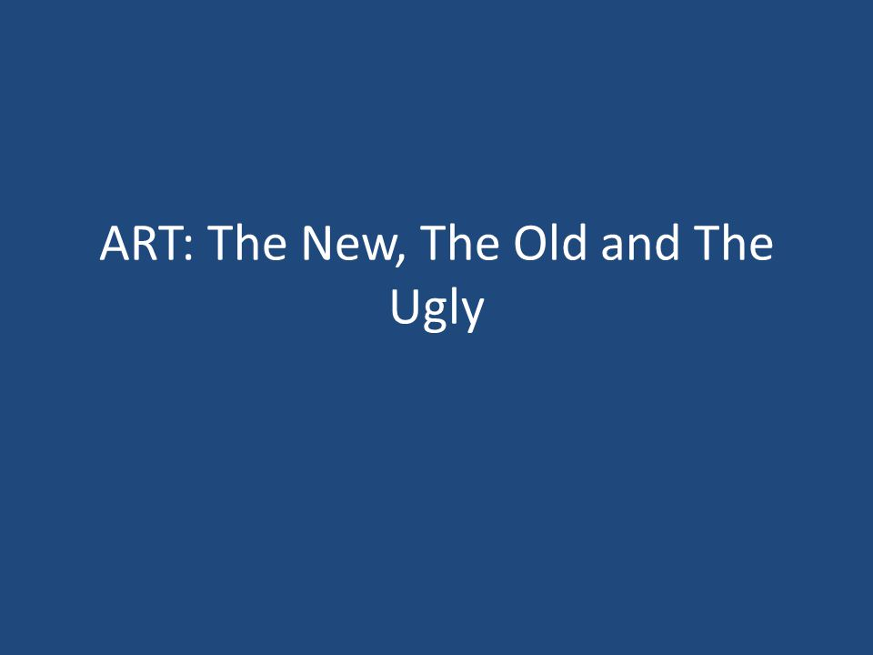 ART: The New, The Old and The Ugly