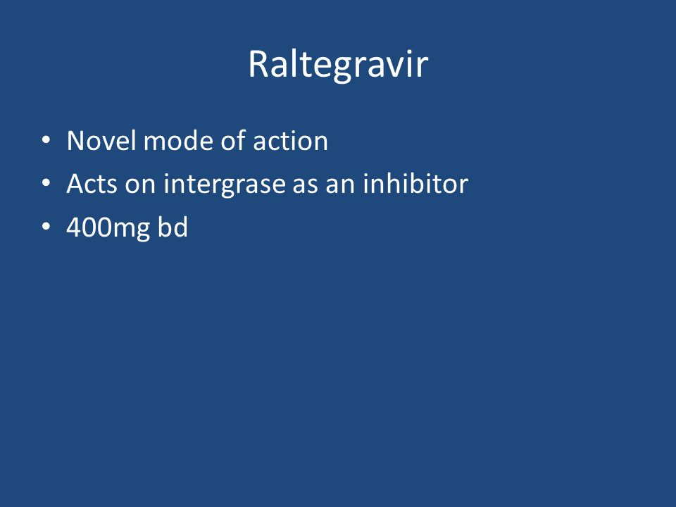 Raltegravir Novel mode of action Acts on intergrase as an inhibitor 400mg bd