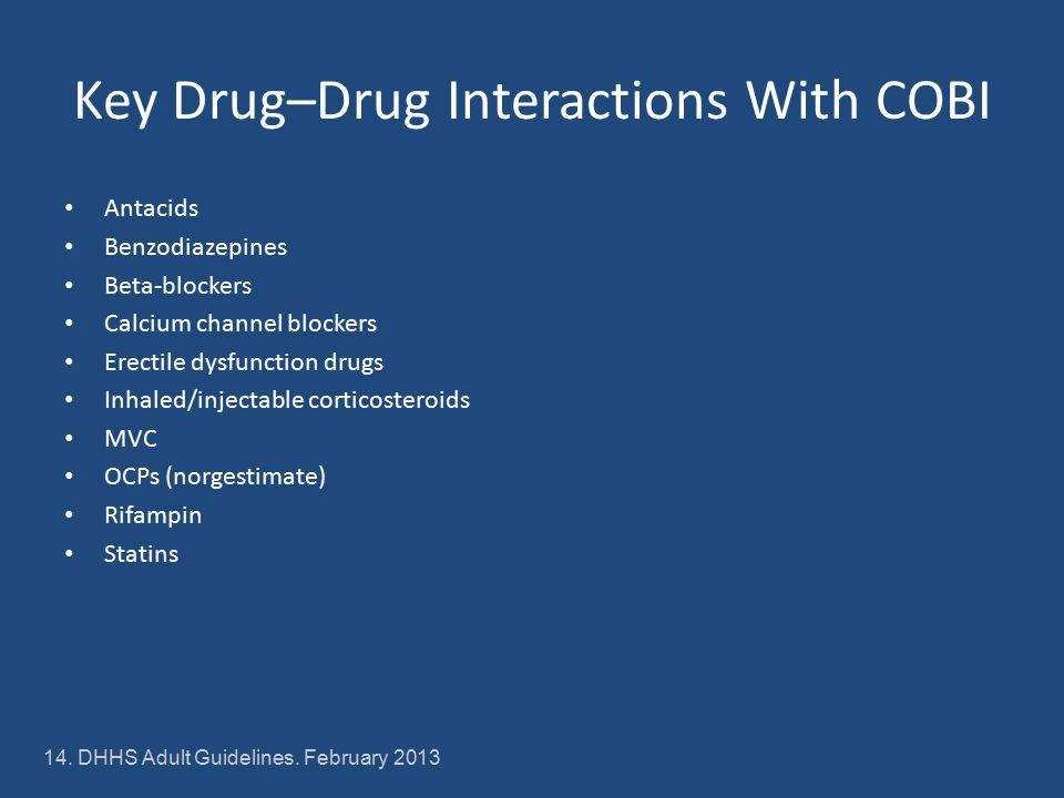 Key Drug–Drug Interactions With COBI Antacids Benzodiazepines Beta-blockers Calcium channel blockers Erectile dysfunction drugs Inhaled/injectable corticosteroids MVC OCPs (norgestimate) Rifampin Statins 14.