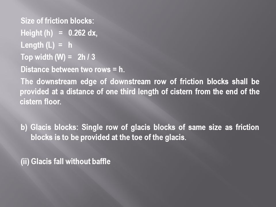 Size of friction blocks: Height (h) = 0.262 dx, Length (L) = h Top width (W) = 2h / 3 Distance between two rows = h.