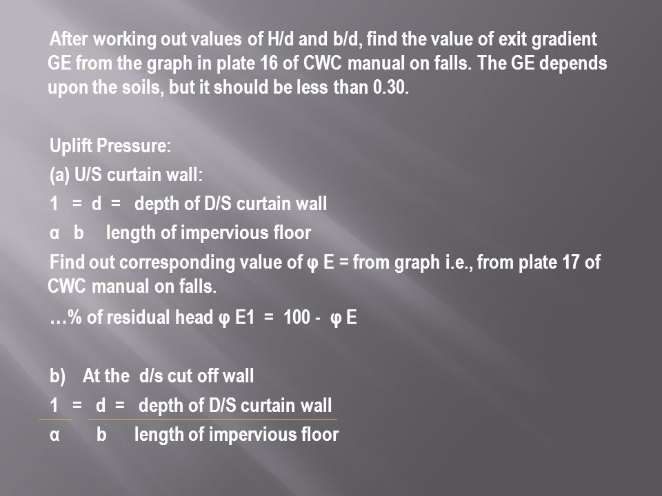 After working out values of H/d and b/d, find the value of exit gradient GE from the graph in plate 16 of CWC manual on falls.