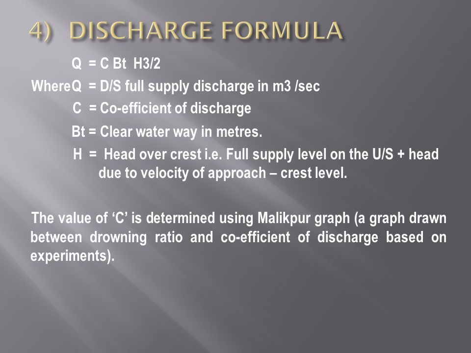 Q = C Bt H3/2 WhereQ = D/S full supply discharge in m3 /sec C = Co-efficient of discharge Bt = Clear water way in metres.