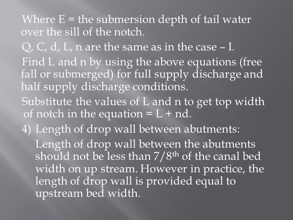 Where E = the submersion depth of tail water over the sill of the notch.