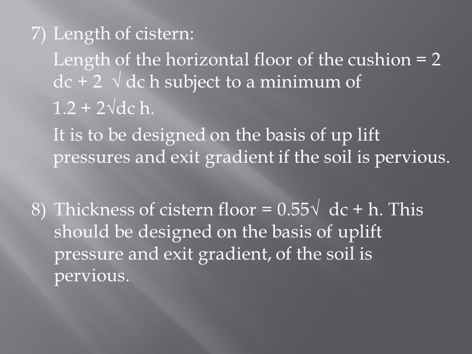 7)Length of cistern: Length of the horizontal floor of the cushion = 2 dc + 2 √ dc h subject to a minimum of 1.2 + 2√dc h.