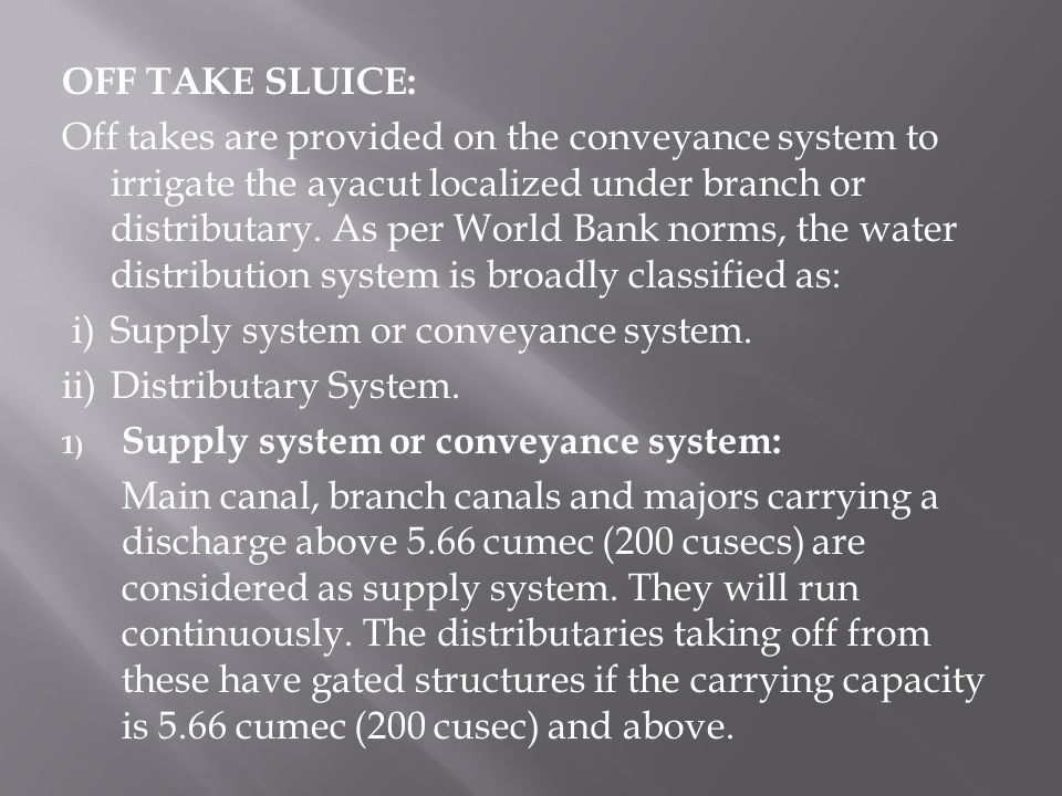 OFF TAKE SLUICE: Off takes are provided on the conveyance system to irrigate the ayacut localized under branch or distributary.