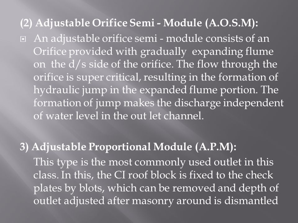 (2) Adjustable Orifice Semi - Module (A.O.S.M):  An adjustable orifice semi - module consists of an Orifice provided with gradually expanding flume on the d/s side of the orifice.