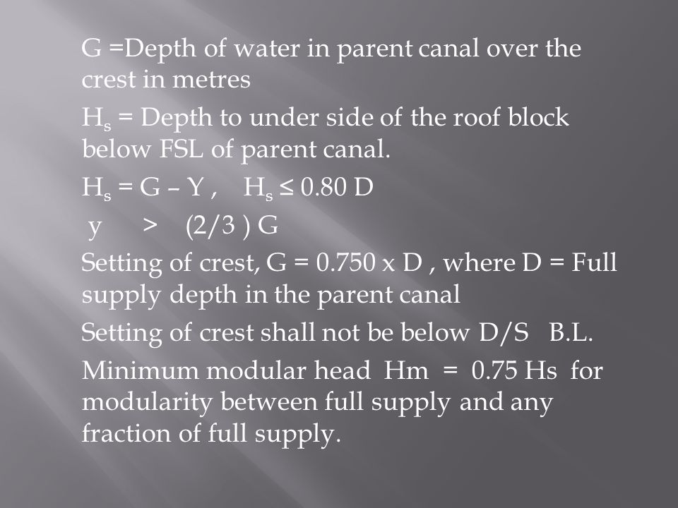 G =Depth of water in parent canal over the crest in metres H s = Depth to under side of the roof block below FSL of parent canal.