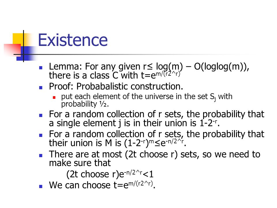 Existence Lemma: For any given r≤ log(m) – O(loglog(m)), there is a class C with t=e m/(r2^r) Proof: Probabalistic construction.