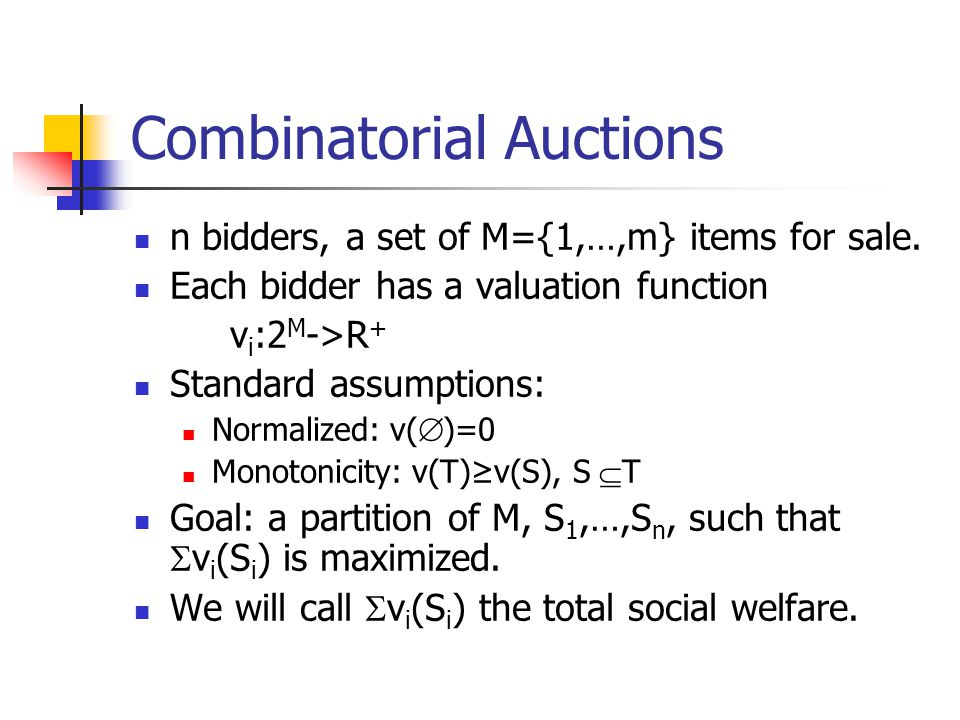 Combinatorial Auctions n bidders, a set of M={1,…,m} items for sale.