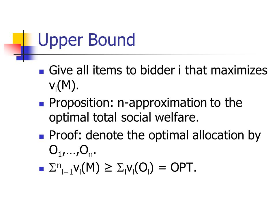 Upper Bound Give all items to bidder i that maximizes v i (M).
