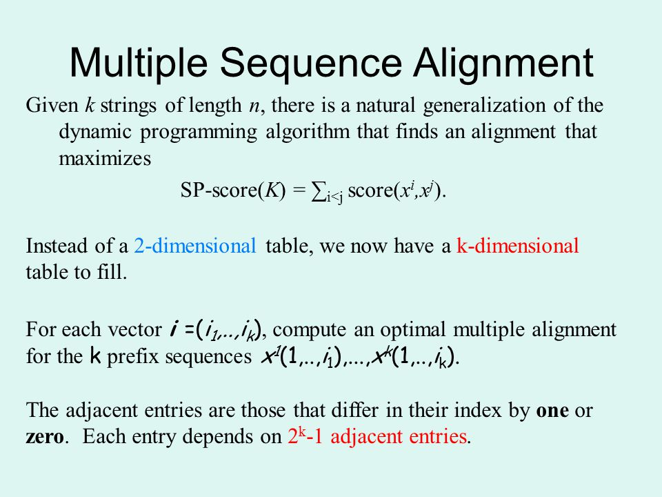 Multiple Sequence Alignment Given k strings of length n, there is a natural generalization of the dynamic programming algorithm that finds an alignmen
