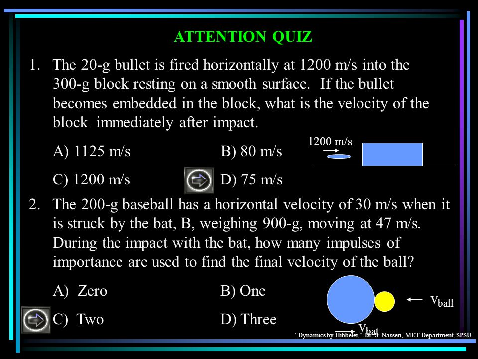 """Dynamics by Hibbeler,"" Dr. S. Nasseri, MET Department, SPSU ATTENTION QUIZ 2. The 200-g baseball has a horizontal velocity of 30 m/s when it is struc"