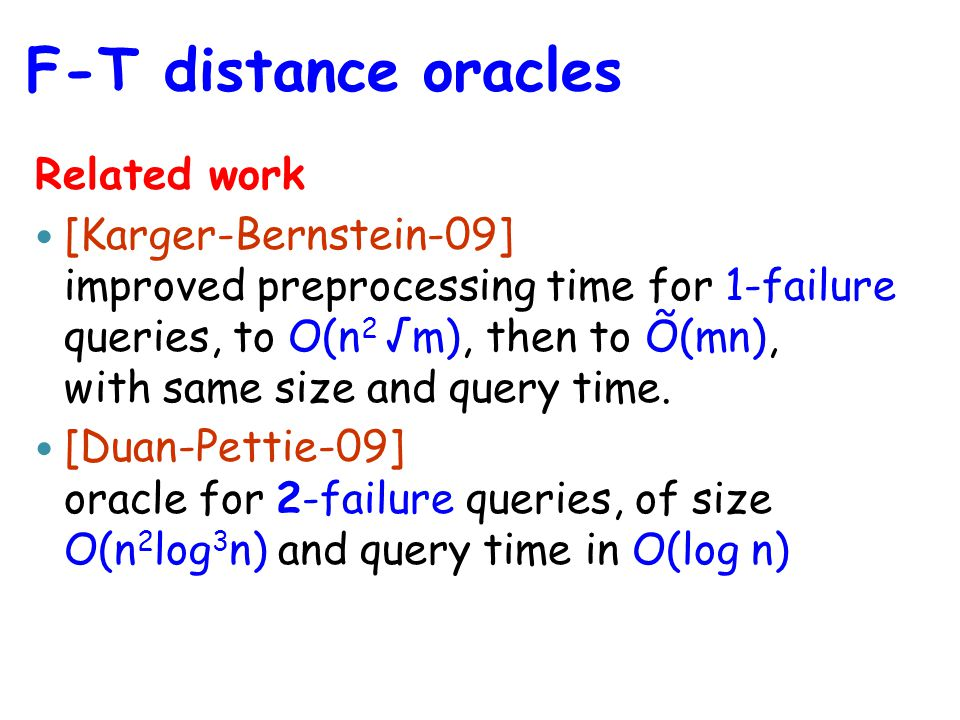 Related work [Karger-Bernstein-09] improved preprocessing time for 1-failure queries, to O(n 2 √m), then to Õ(mn), with same size and query time.