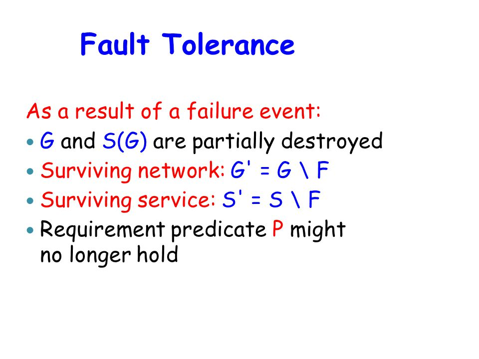 Coping with failures in services Goal: Make S(G) competitive fault tolerant, i.e., ensure that the requirement predicate P(S',G') still holds subsequent to a failure event.