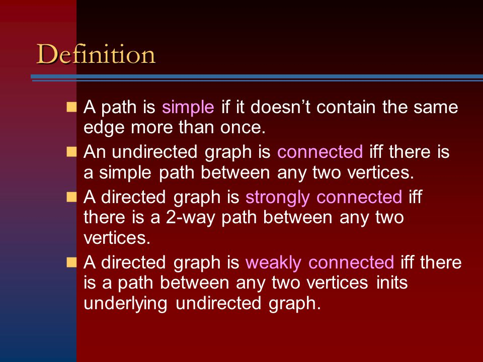 Definition A path is simple if it doesn't contain the same edge more than once. An undirected graph is connected iff there is a simple path between an
