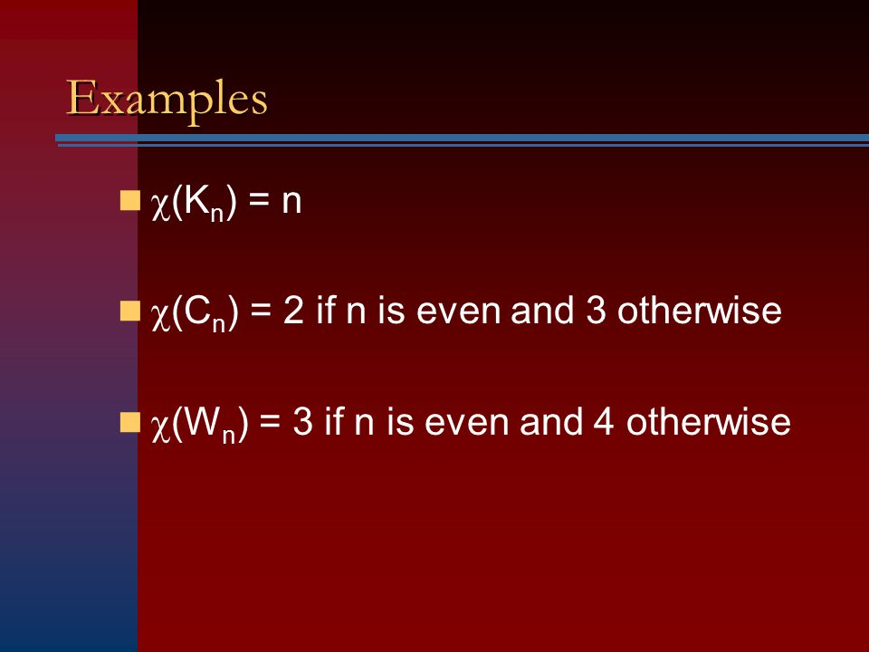 Examples  (K n ) = n  (C n ) = 2 if n is even and 3 otherwise  (W n ) = 3 if n is even and 4 otherwise