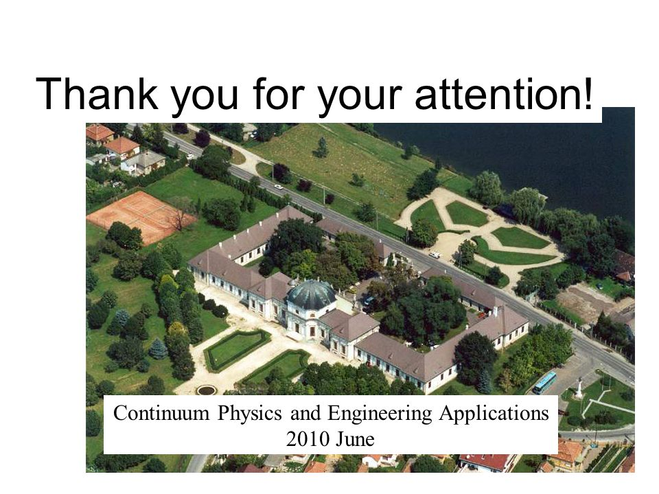Thank you for your attention! Continuum Physics and Engineering Applications 2010 June