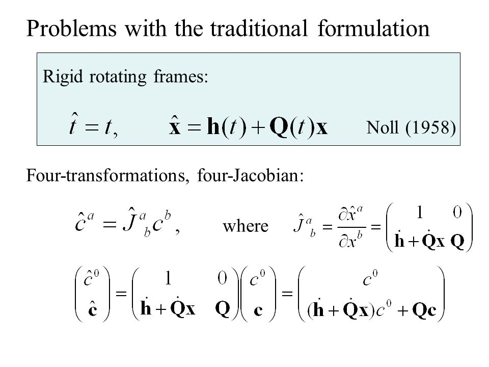 Rigid rotating frames: Noll (1958) Four-transformations, four-Jacobian: where Problems with the traditional formulation