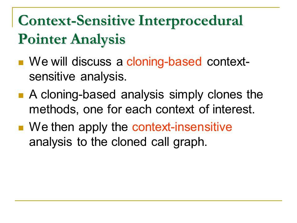 Context-Sensitive Interprocedural Pointer Analysis We will discuss a cloning-based context- sensitive analysis.