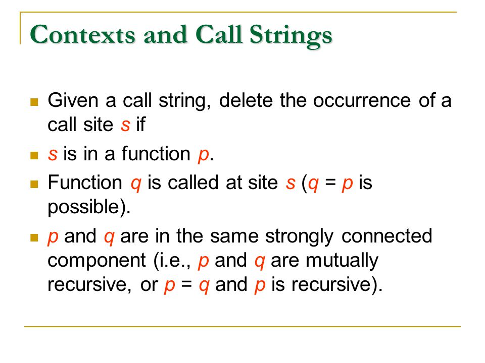 Contexts and Call Strings Given a call string, delete the occurrence of a call site s if s is in a function p.