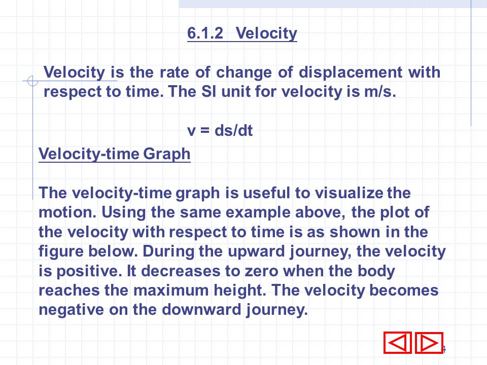 3 Displacement-time graph Displacement-time graph is a plot of the displacement against time. Example: An object is thrown vertically upward from the