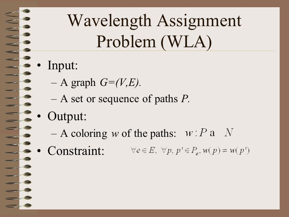 Wavelength Assignment Problem (WLA) Input: –A graph G=(V,E).