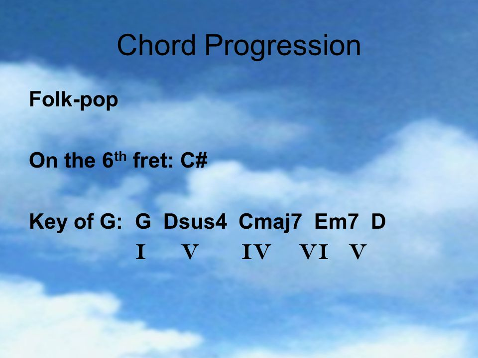 Chord Progression Folk-pop On the 6 th fret: C# Key of G: G Dsus4 Cmaj7 Em7 D I V IV VI V