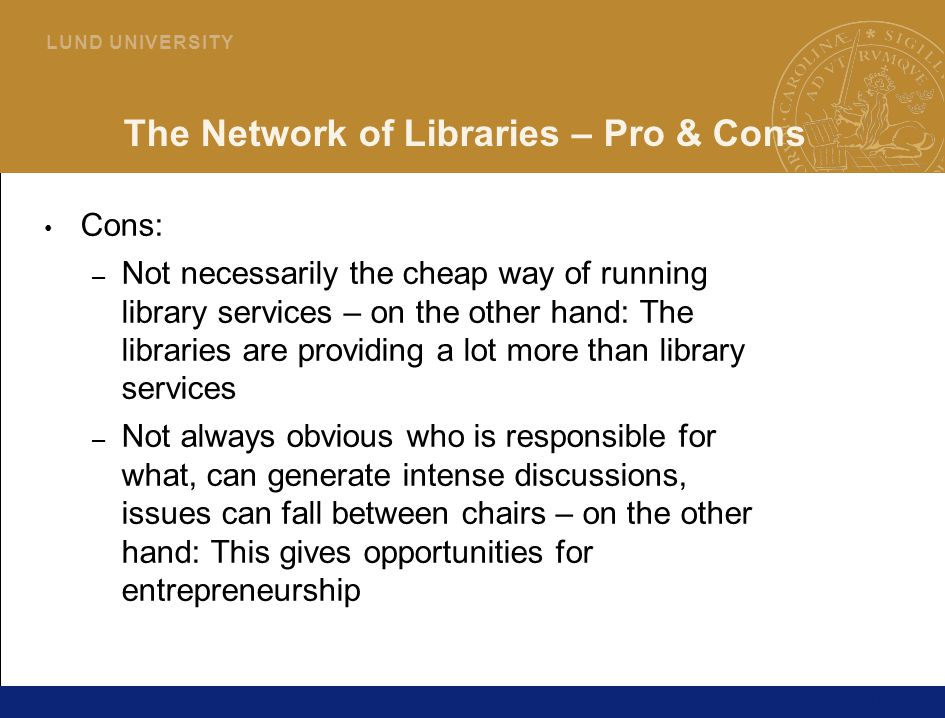 19 L U N D U N I V E R S I T Y The Network of Libraries – Pro & Cons Cons: – Not necessarily the cheap way of running library services – on the other hand: The libraries are providing a lot more than library services – Not always obvious who is responsible for what, can generate intense discussions, issues can fall between chairs – on the other hand: This gives opportunities for entrepreneurship